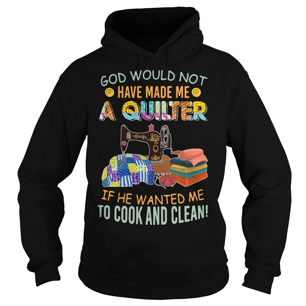 God would not have made me a quilter if he wanted me to cook Hoodie