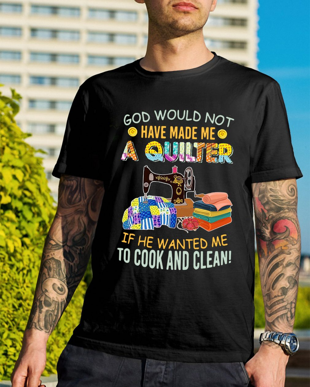 God would not have made me a quilter if he wanted me to cook shirt