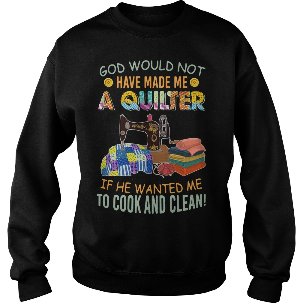 God would not have made me a quilter if he wanted me to cook Sweater