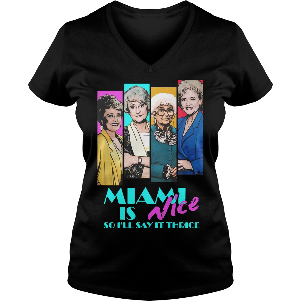 Golden Girls Miami is Nice so I'll say it thrice V-neck T-shirt