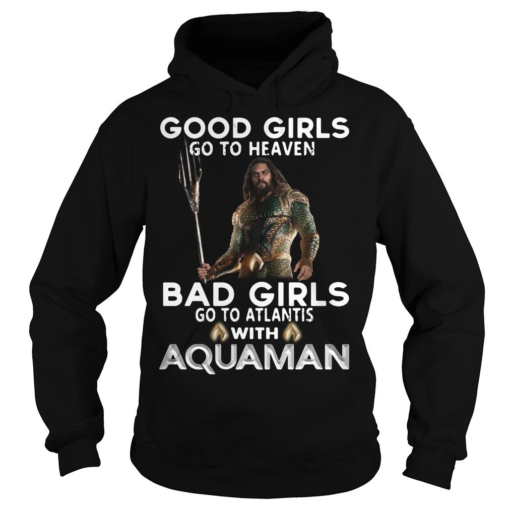 Good girls go to heaven bad girls go to Atlantis with Aquaman Hoodie
