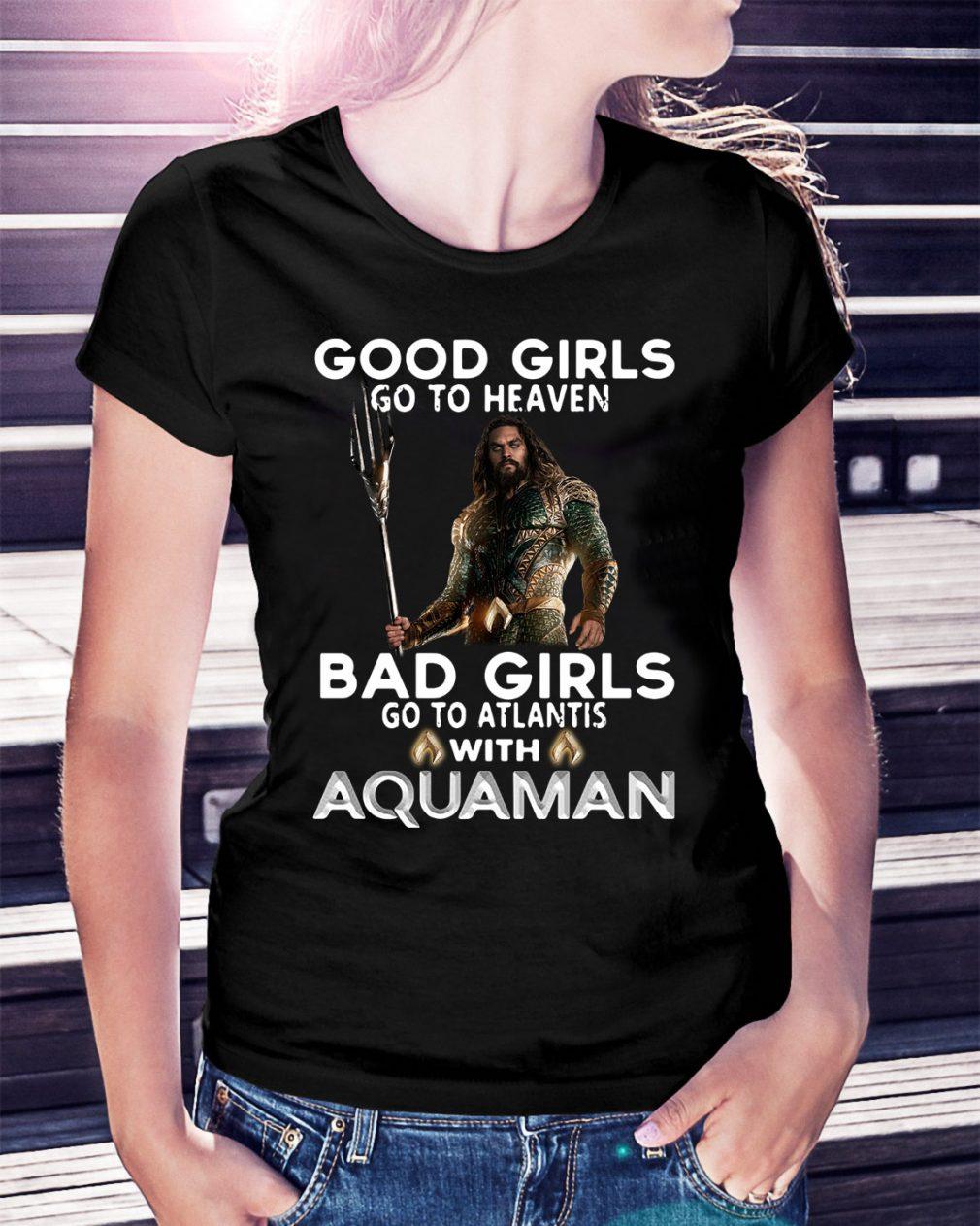 Good girls go to heaven bad girls go to Atlantis with Aquaman Ladies Tee