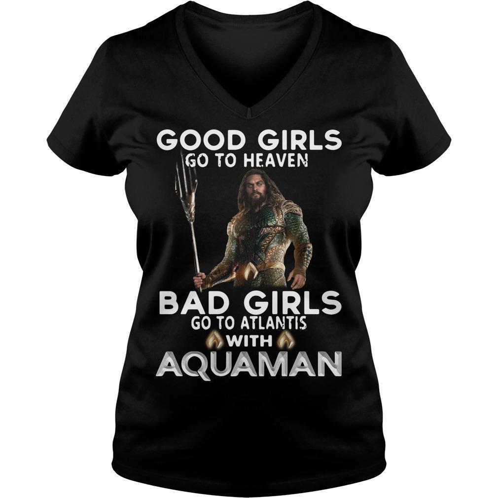 Good girls go to heaven bad girls go to Atlantis with Aquaman V-neck T-shirt