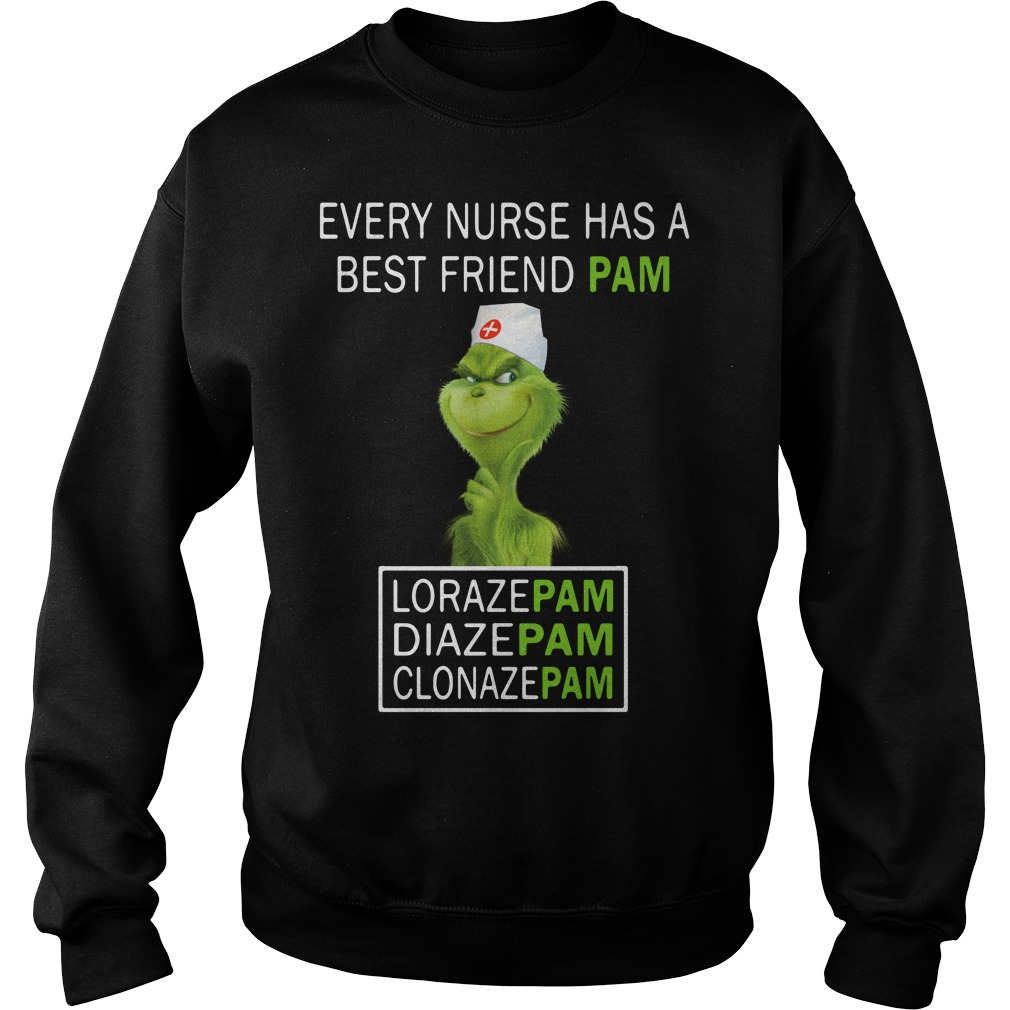 Grinch Every nurse has a pam Lorazepam Diazepam Clonazepam Sweater