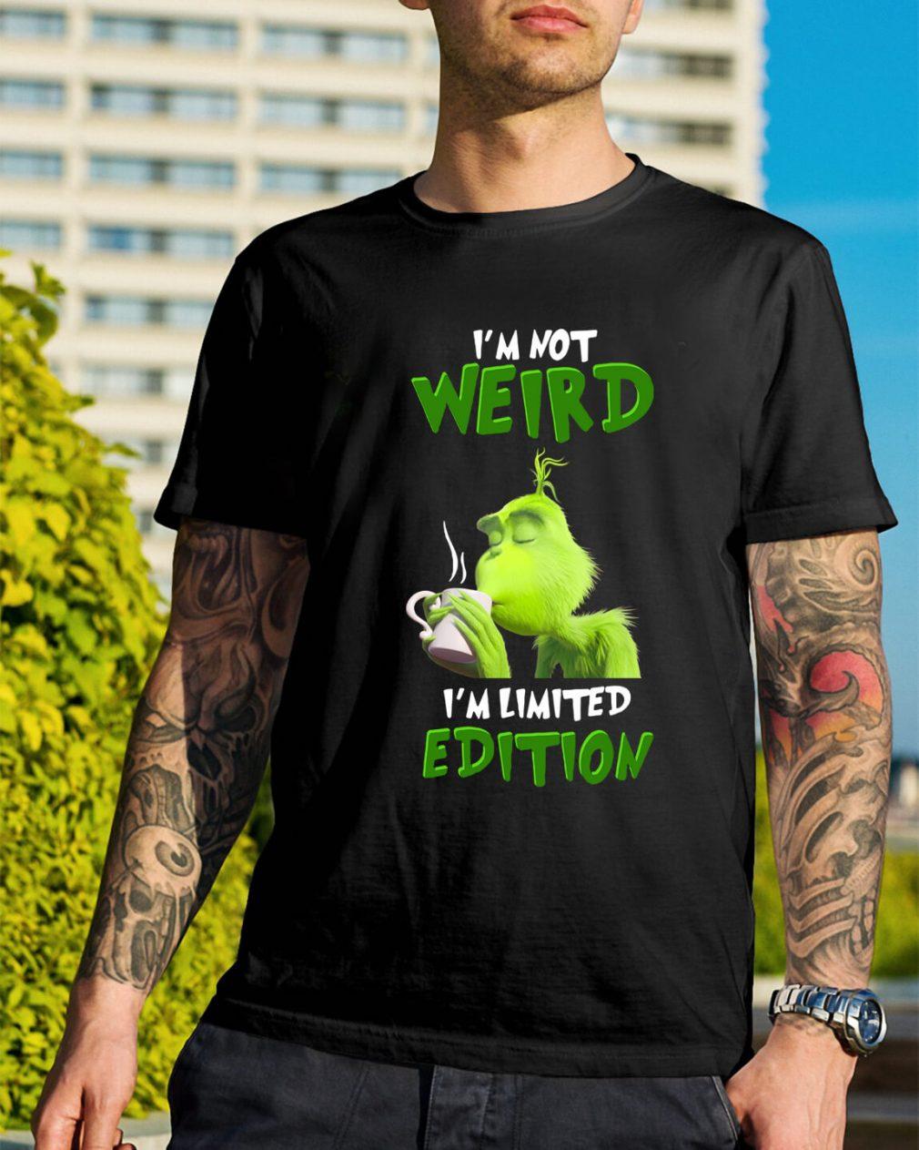 Grinch I'm not weird I'm limited edition shirt