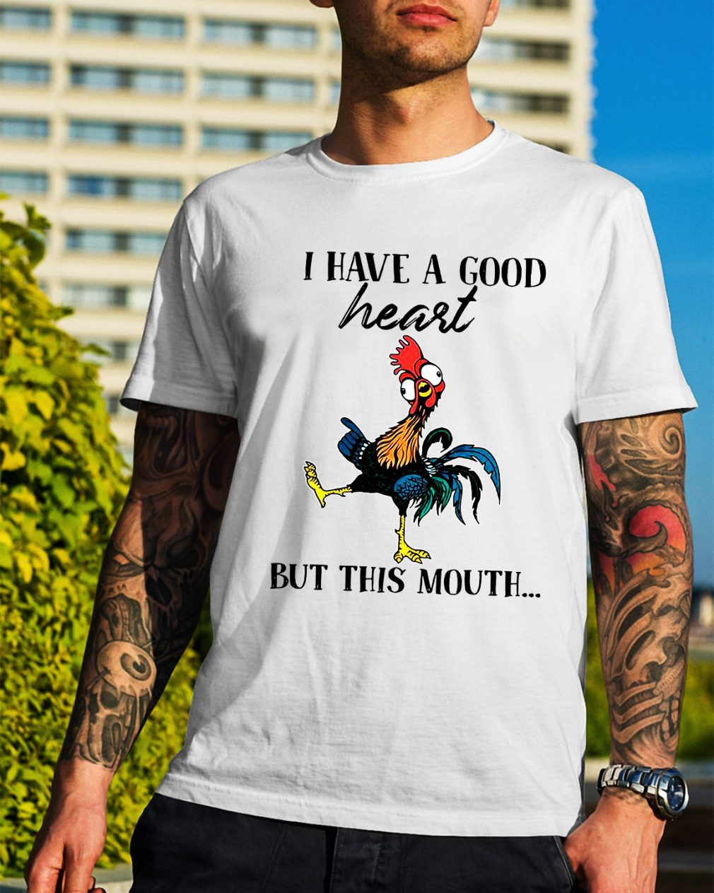 Hei Hei I have a good heart but this mouth shirt