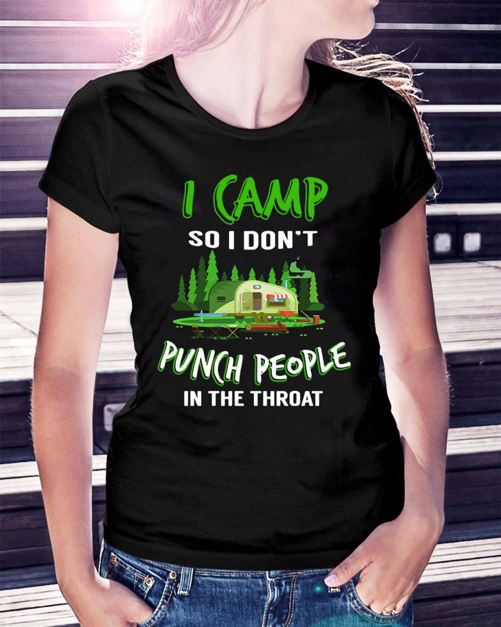 I camp so I don't punch people in the throat Ladies Tee