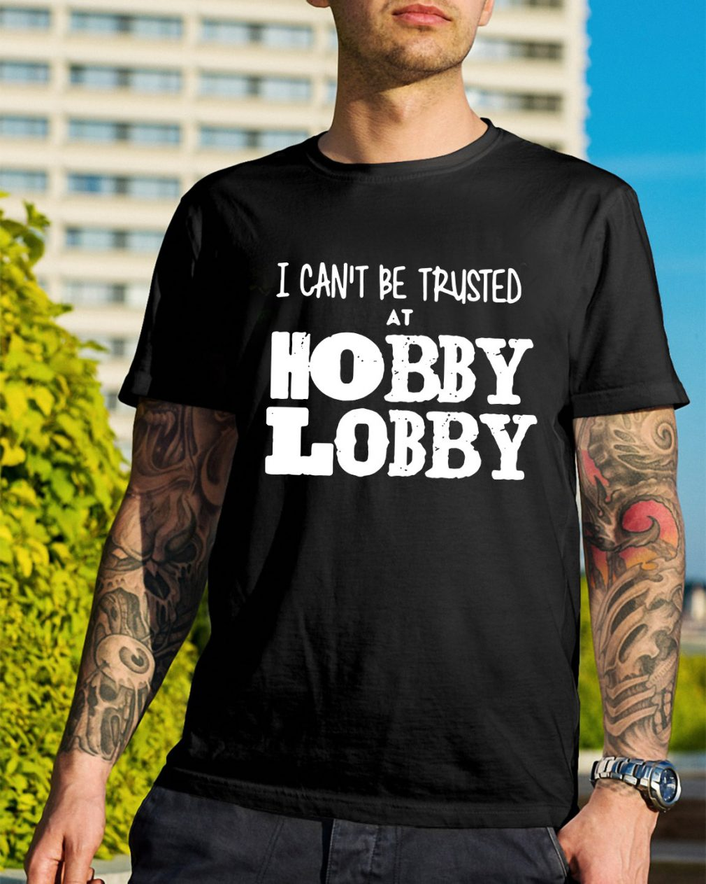 I can't be trusted at Hobby Lobby shirt