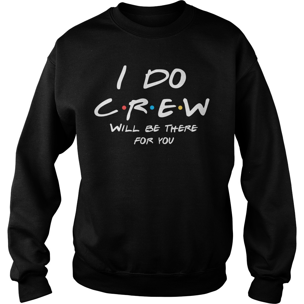 I do Crew will be there for you Sweater