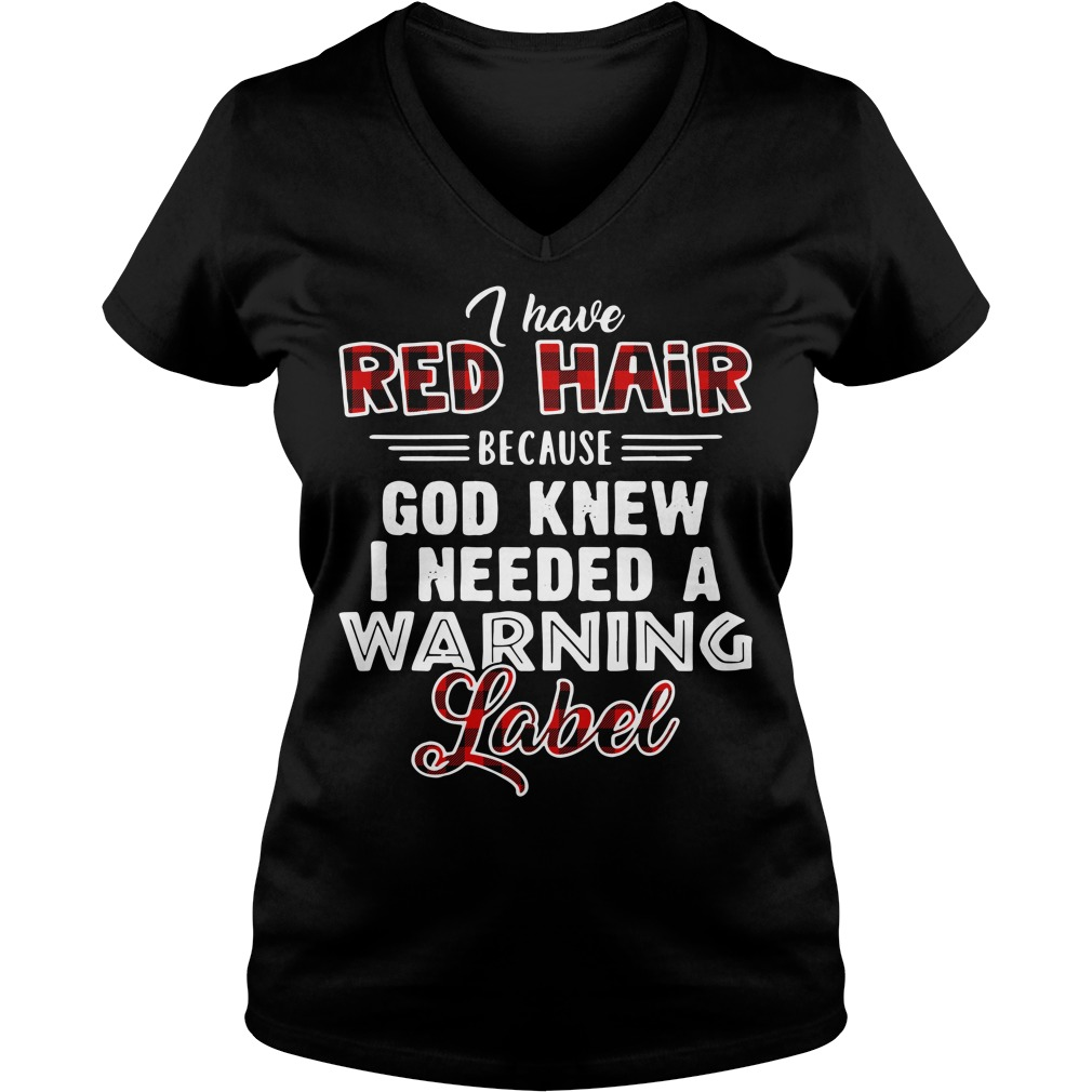 I have red hair because God knew I needed a warning label V-neck T-shirt