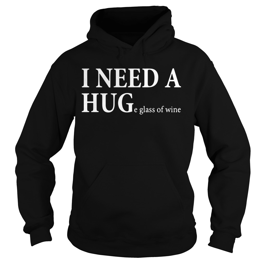 I need a huge glass of wine Hoodie