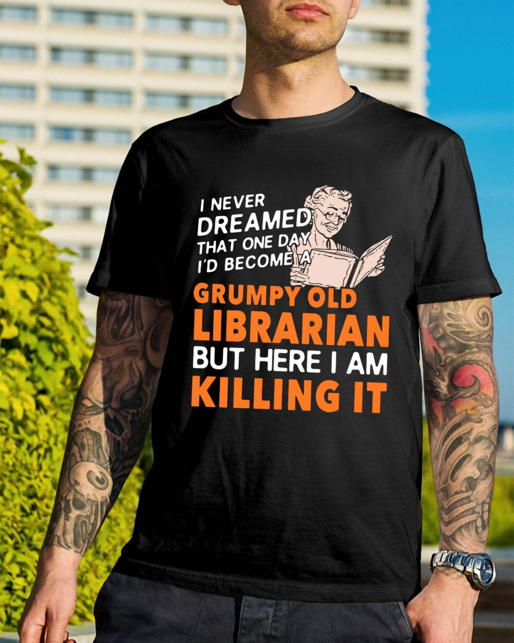 I never dreamed that one day Id become a grumpy old Librarian shirt