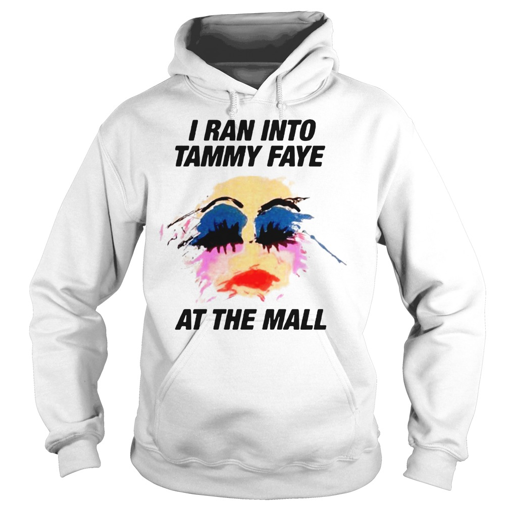 I ran into Tammy Faye at the mall Hoodie