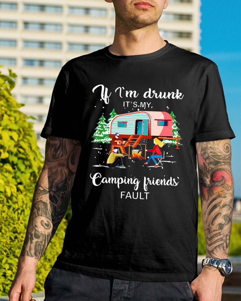 If I'm drunk it's my camping friends fault shirt