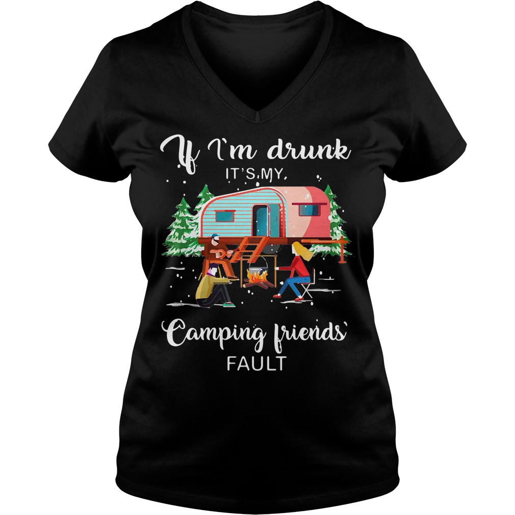 If I'm drunk it's my camping friends fault V-neck T-shirt