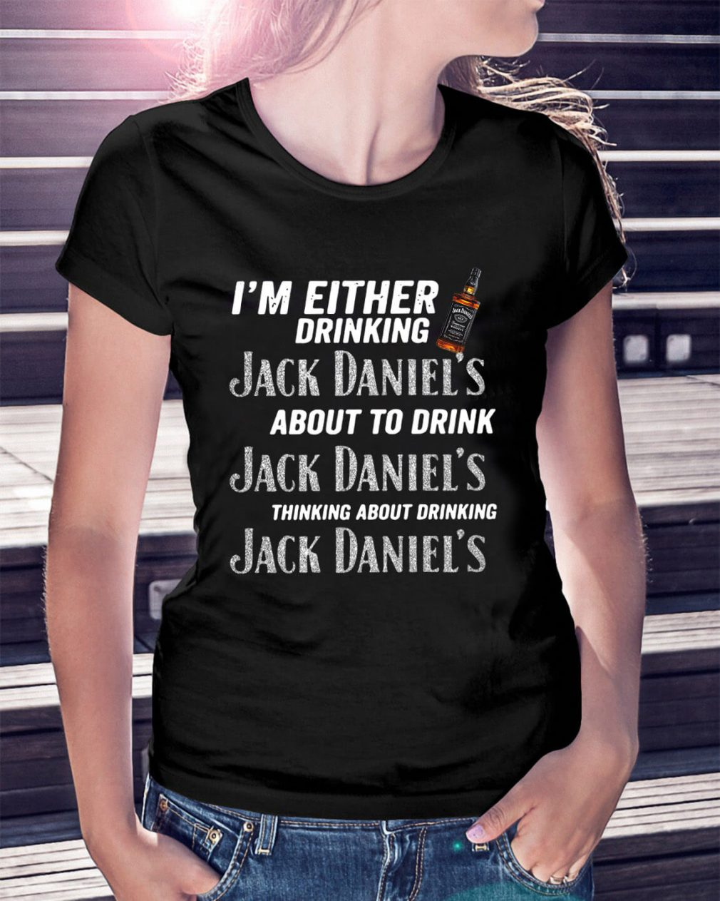 I'm either drinking Jack Daniel's about to drink Jack Daniel's Ladies Tee