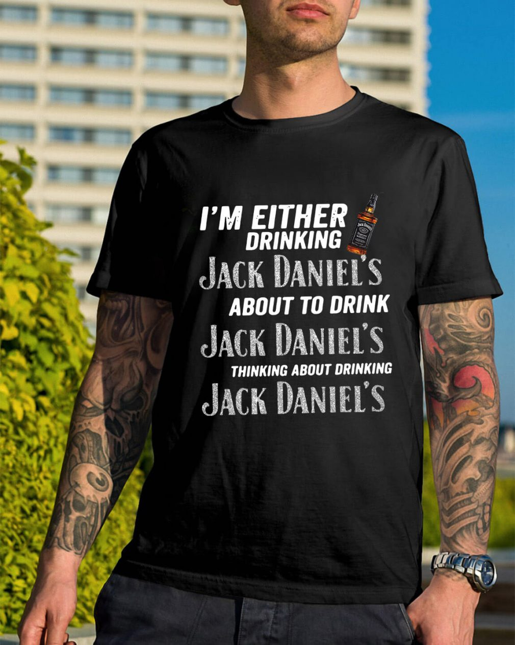 I'm either drinking Jack Daniel's about to drink Jack Daniel's shirt
