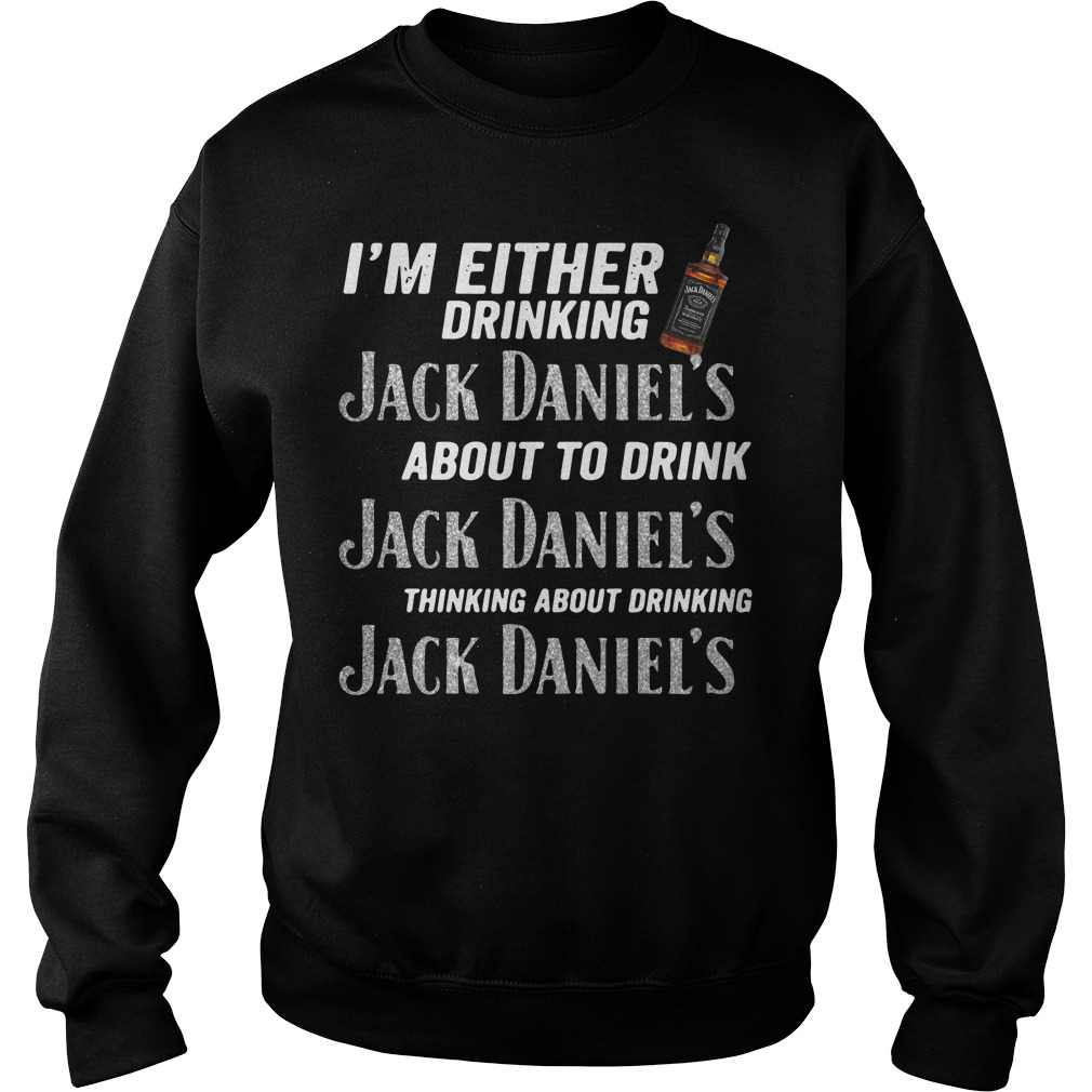 I'm either drinking Jack Daniel's about to drink Jack Daniel's Sweater