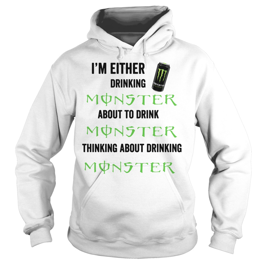 I'm either drinking Monster about to drink Monster thinking about Hoodie