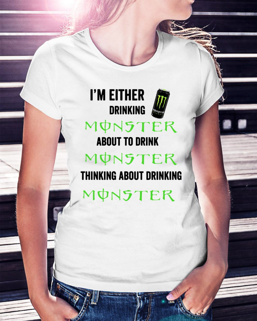 I'm either drinking Monster about to drink Monster thinking about Ladies Tee