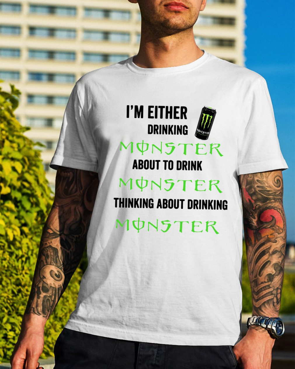 I'm either drinking Monster about to drink Monster thinking about shirt