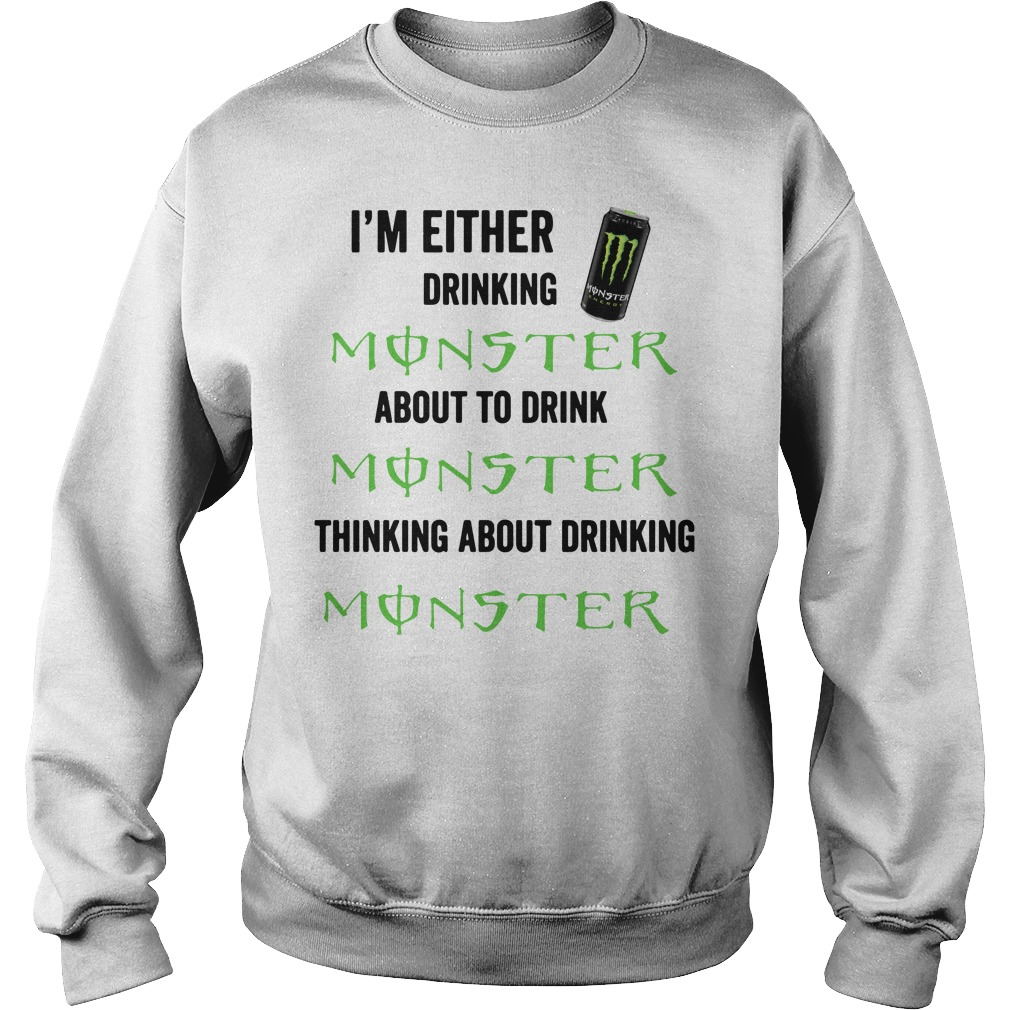 I'm either drinking Monster about to drink Monster thinking about Sweater