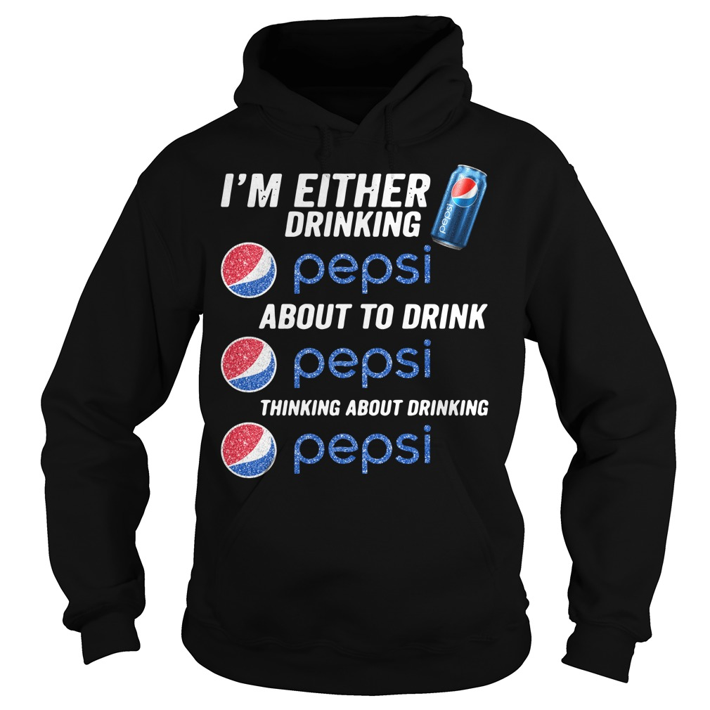 I'm either drinking Pepsi about to drink Pepsi thinking about drinking Hoodie