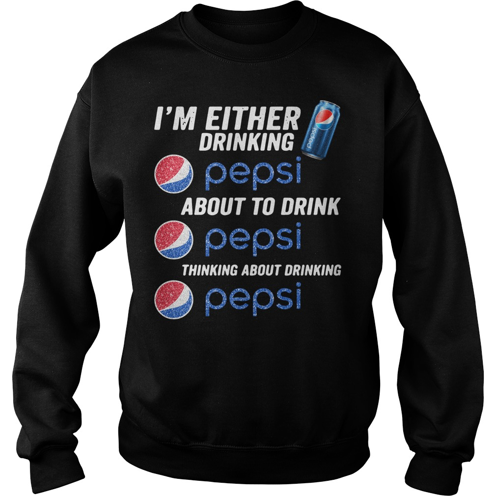 I'm either drinking Pepsi about to drink Pepsi thinking about drinking Sweater