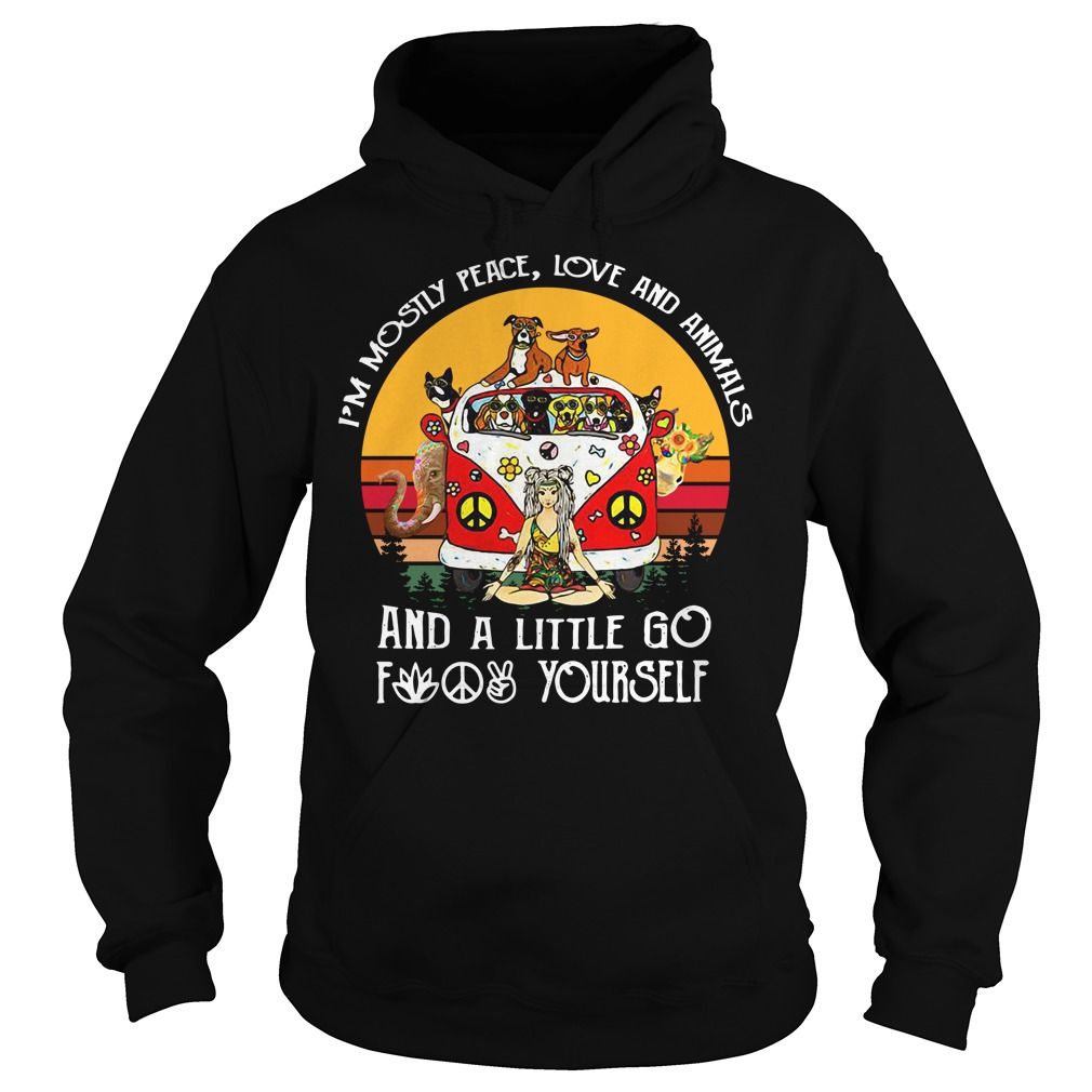 I'm Mostly peace love and animals and a little go fuck yourself Hoodie