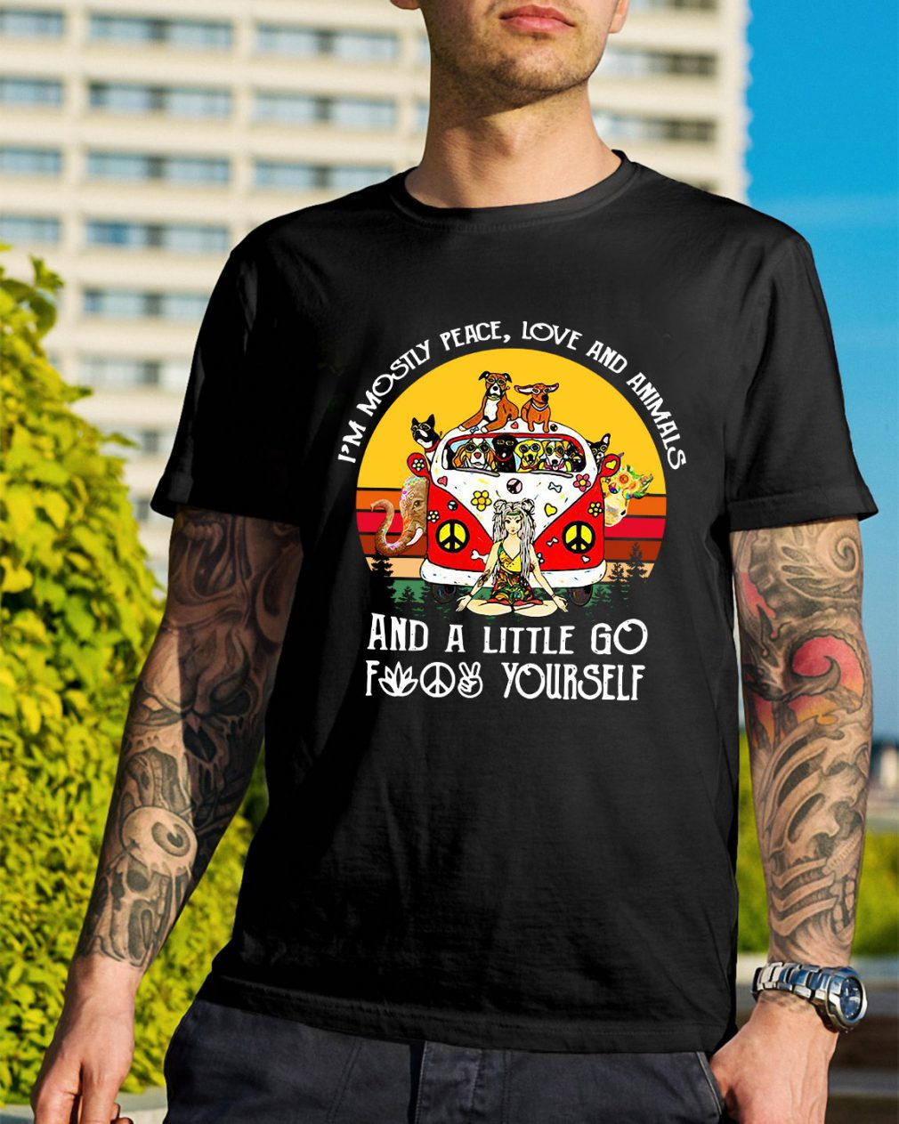 I'm Mostly peace love and animals and a little go fuck yourself shirt