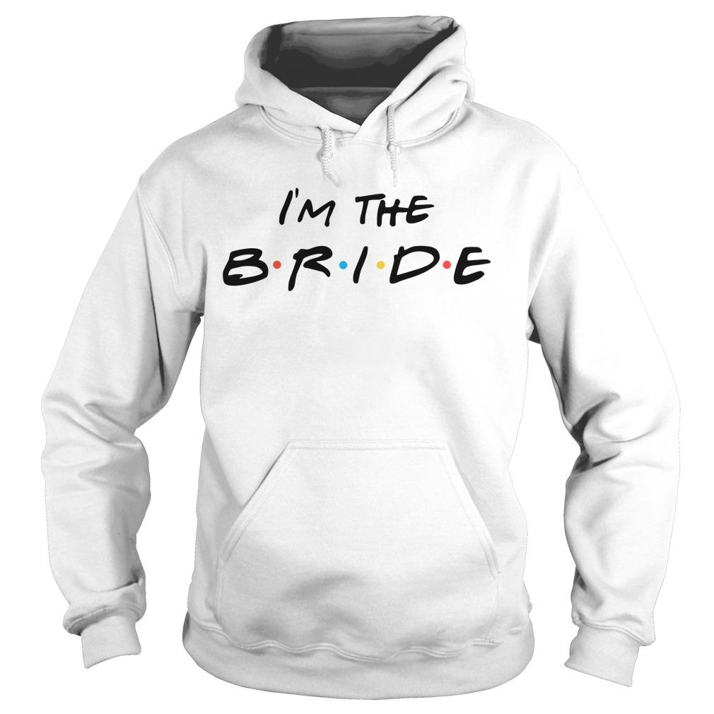 I'm the Bride Hoodie