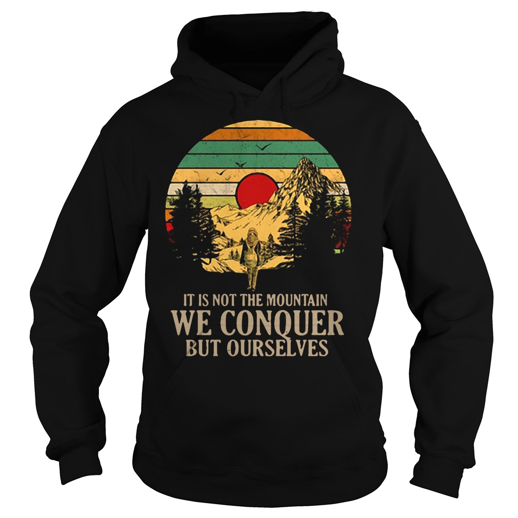 It is not the mountain we conquer but ourselves Hoodie