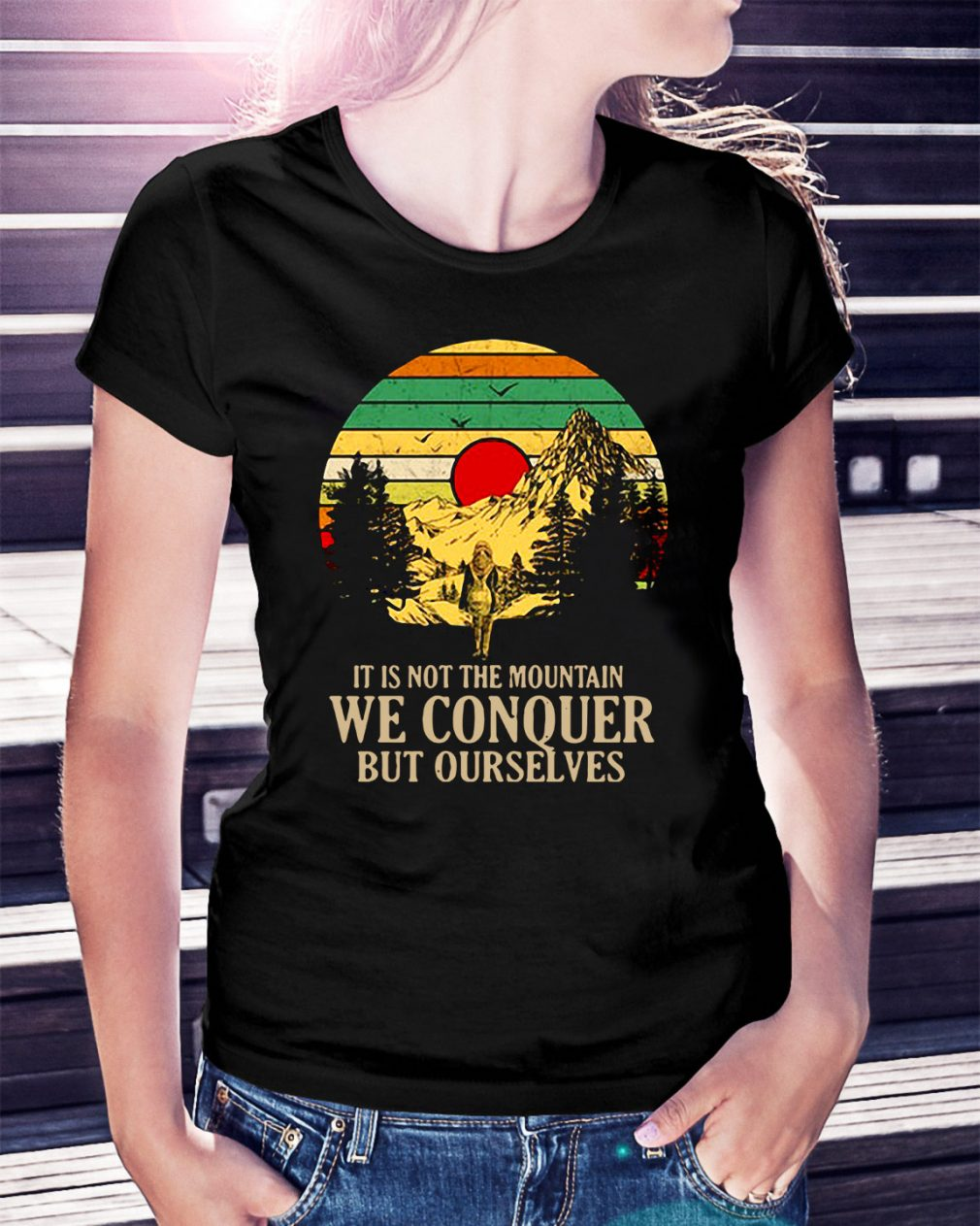 It is not the mountain we conquer but ourselves Ladies Tee