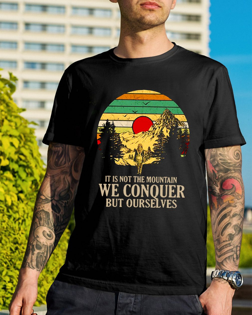 It is not the mountain we conquer but ourselves shirt