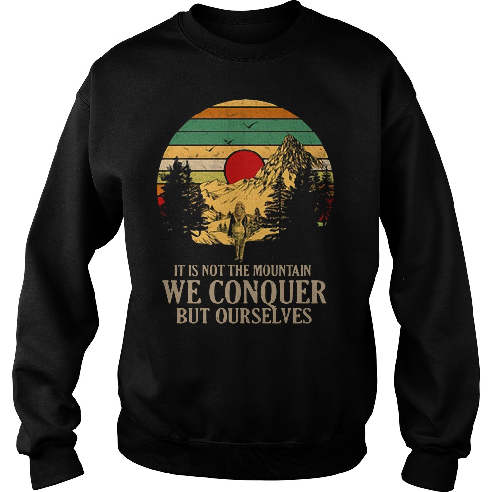 It is not the mountain we conquer but ourselves Sweater