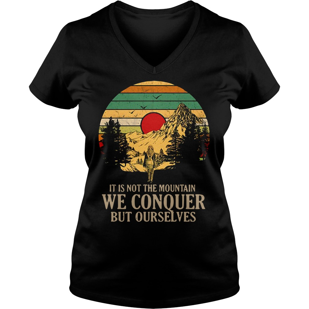 It is not the mountain we conquer but ourselves V-neck T-shirt