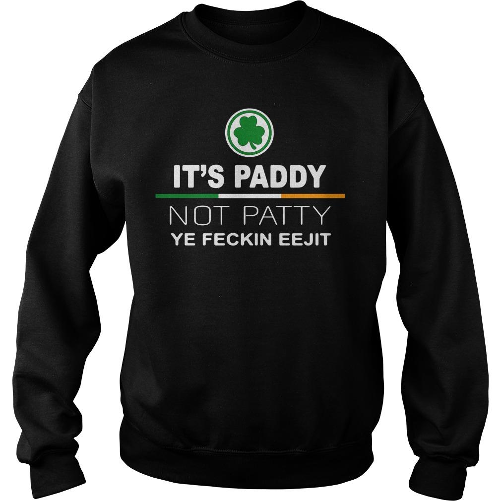 It's Paddy not patty ye feckin eejit Sweater