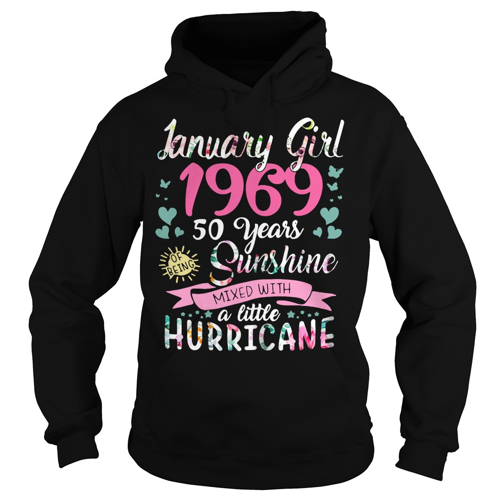 January girl 1969 50 years sunshine mixed with a little hurricane Hoodie