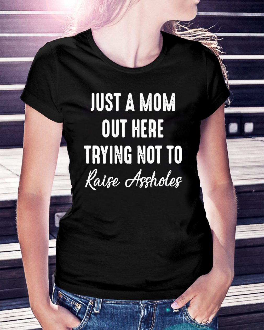 Just a mom out here trying not to raise assholes Ladies Tee