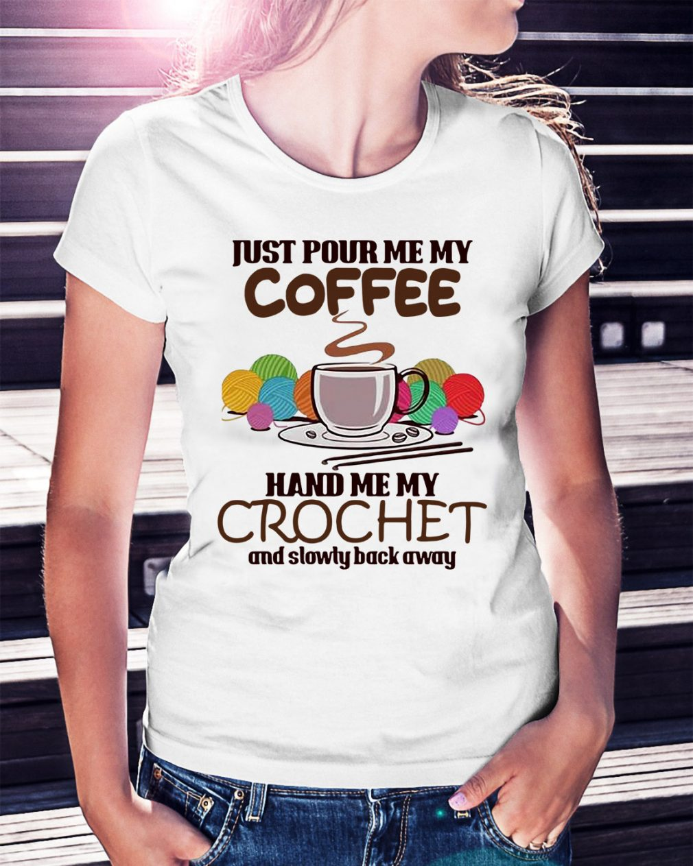 Just pour me my coffee hand me my crochet and slowly back away Ladies Tee