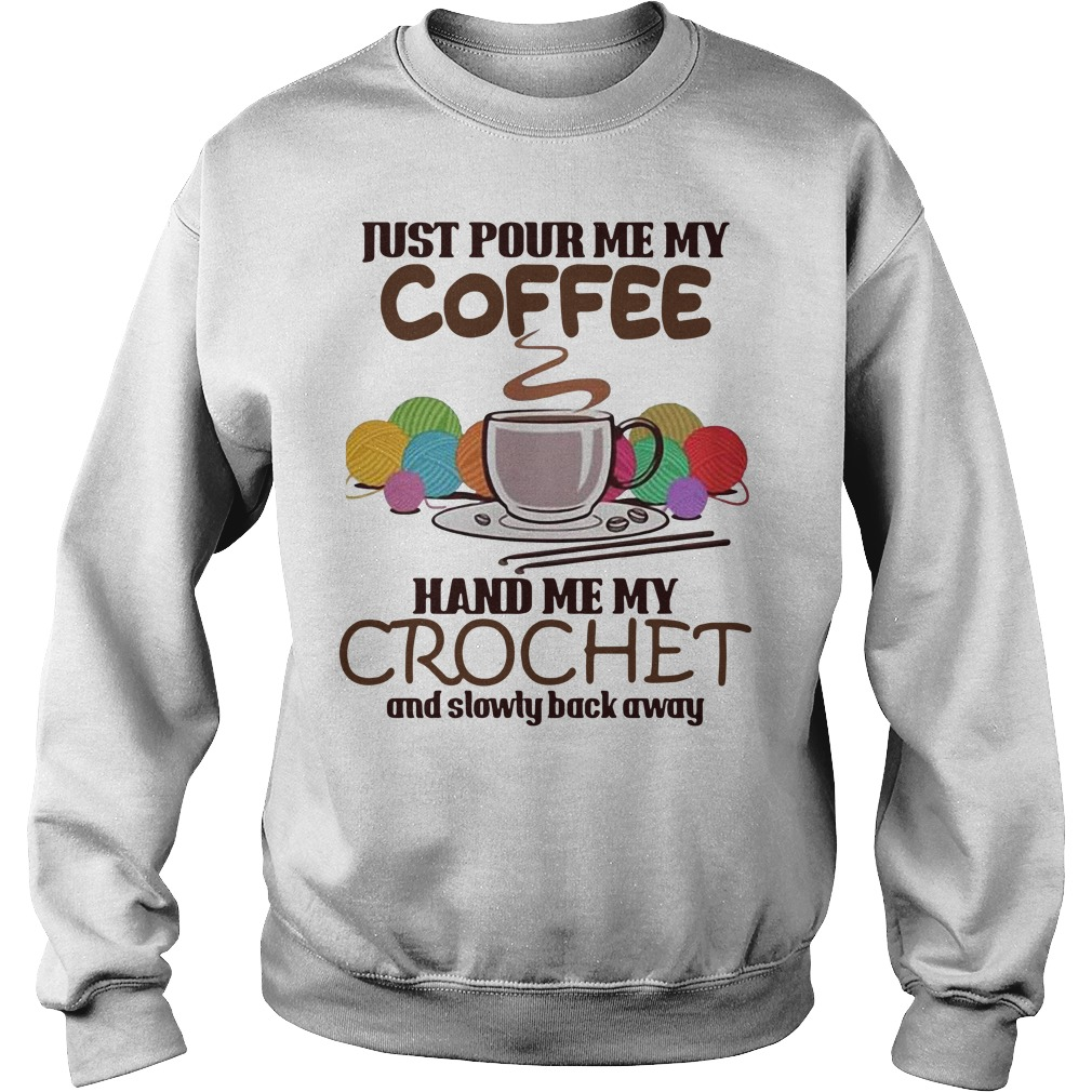 Just pour me my coffee hand me my crochet and slowly back away Sweater