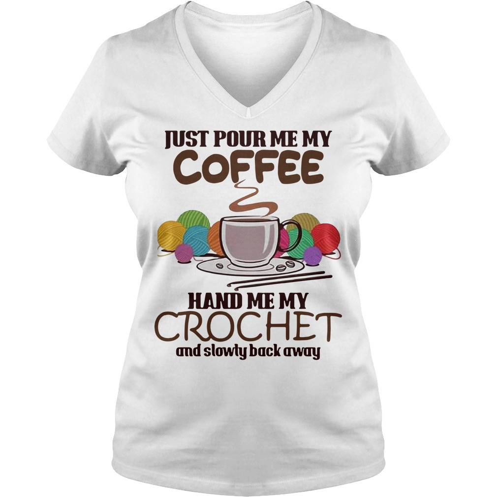 Just pour me my coffee hand me my crochet and slowly back away V-neck T-shirt
