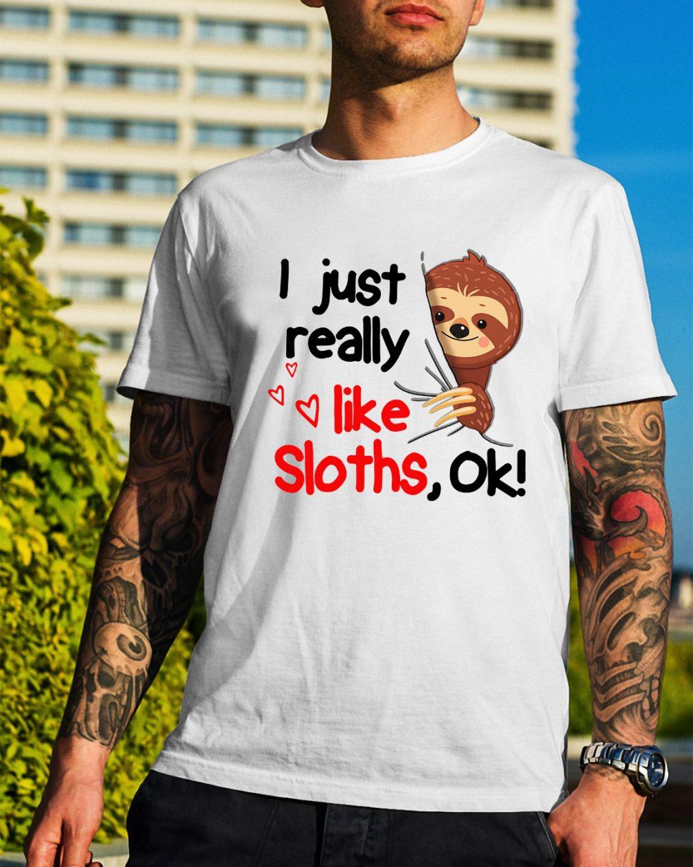 I just really like sloths ok shirt