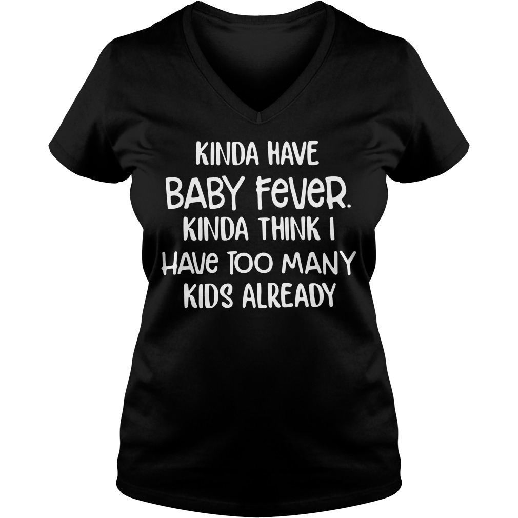 Kinda have baby fever kinda think I have to many kids already V-neck T-shirt