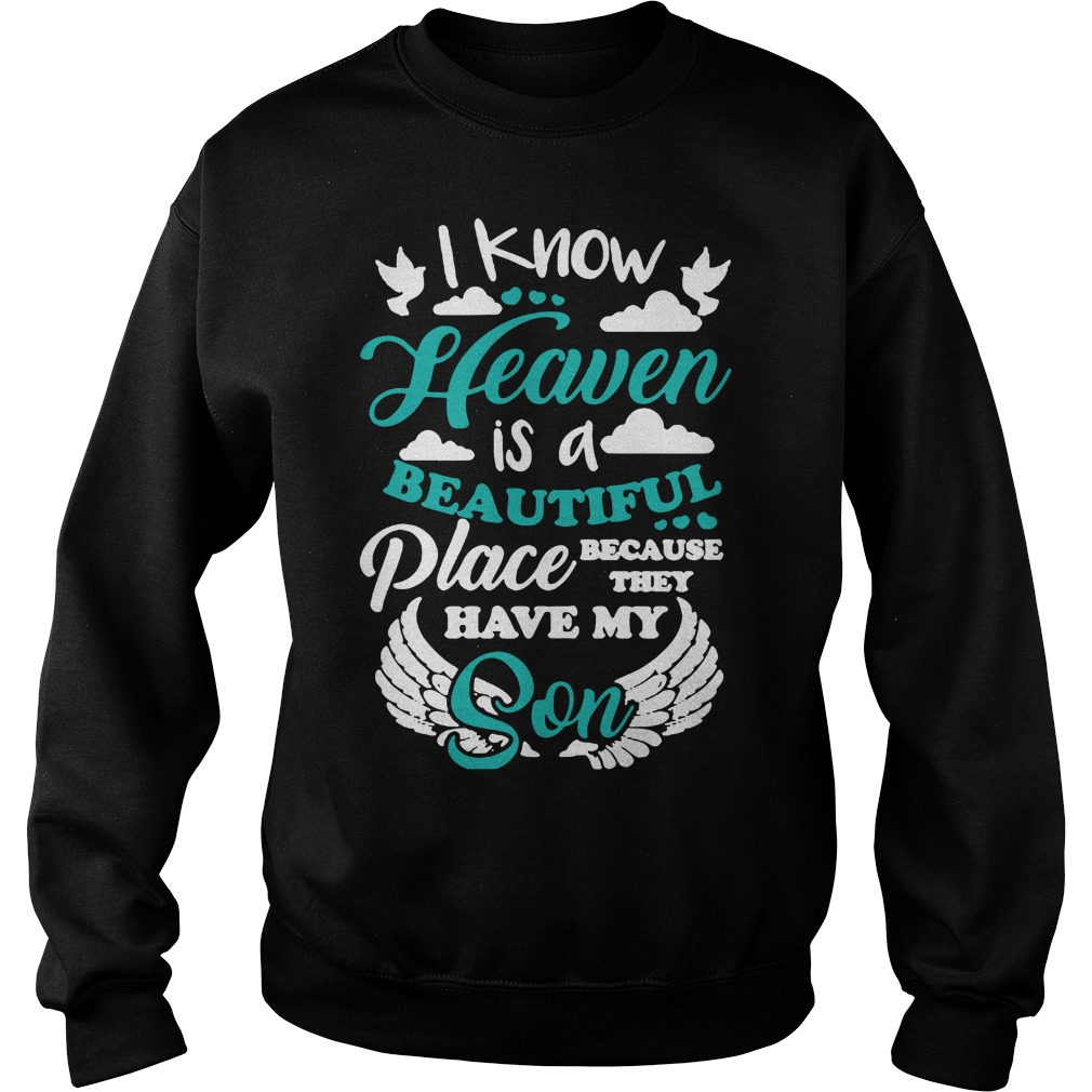 I know heaven is a beautiful place because they have my son Sweater