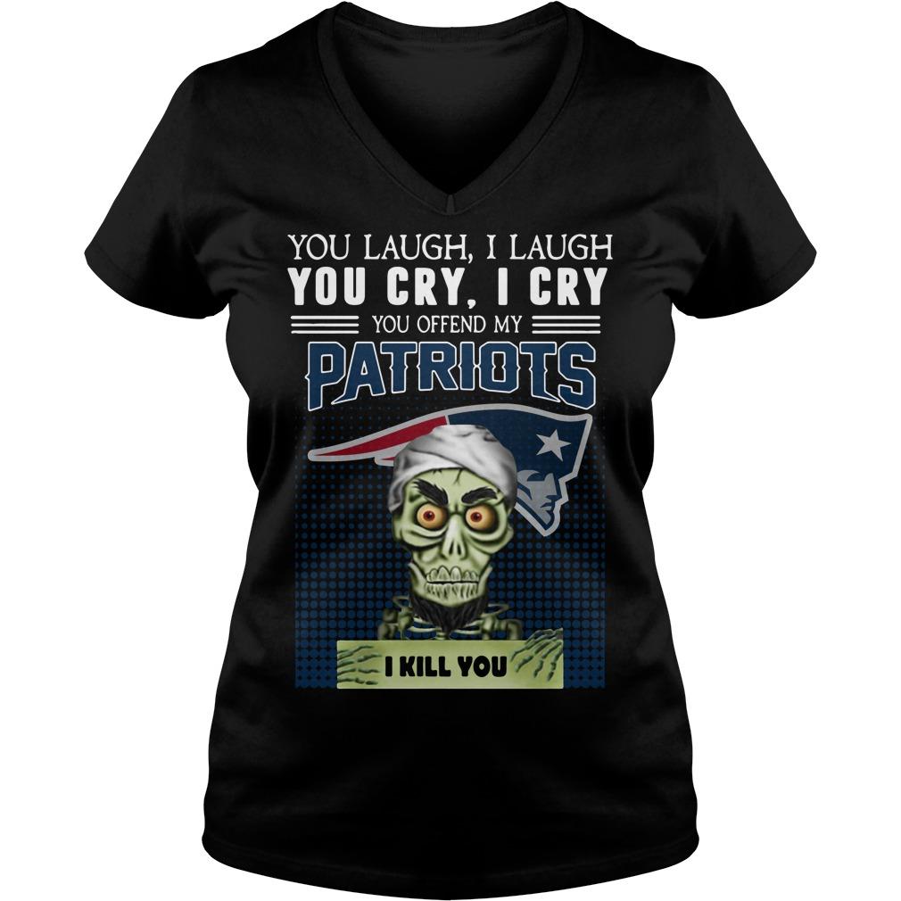 You laugh I laugh you cry I cry you offend my Patriots I kill you V-neck T-shirt