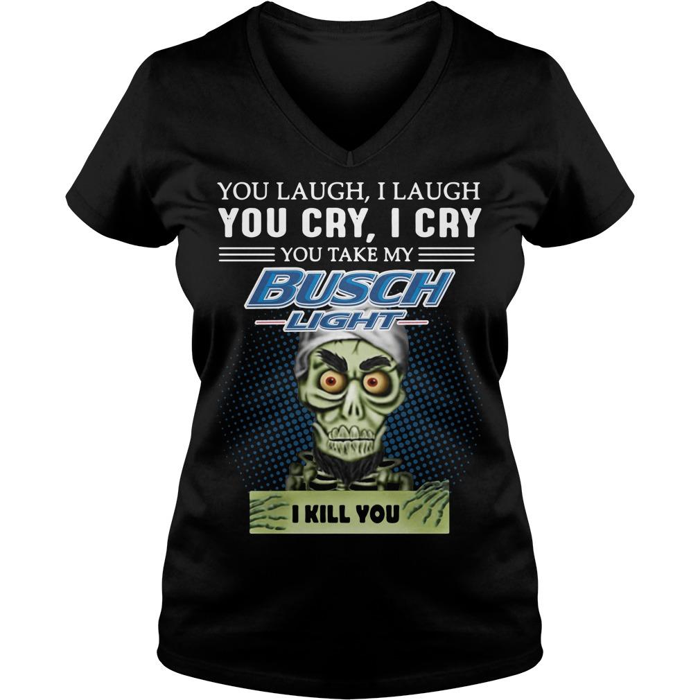 You laugh I laugh you cry I cry you take my Busch Light I kill you V-neck T-shirt