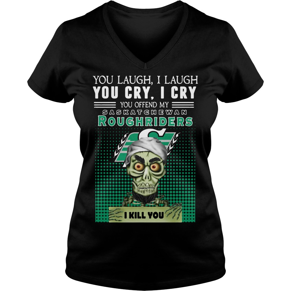You laugh I laugh you cry I cry you take my Roughriders I kill you V-neck T-shirt