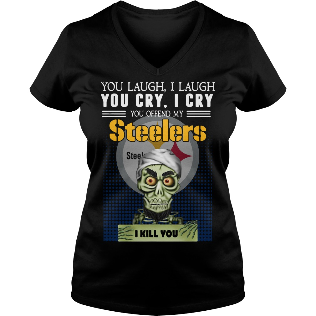 You laugh I laugh you cry I cry you take my Steelers I kill you V-neck T-shirt