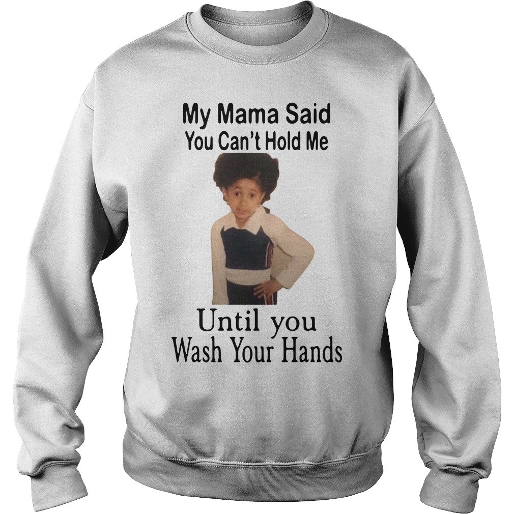 My Mama said you can't hold me until you wash your hands Sweater